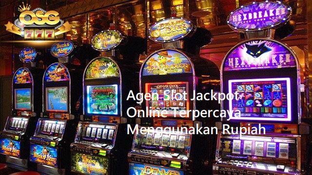 Agen Slot Jackpot Online Terpercaya Menggunakan Rupiah