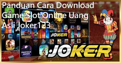 Panduan Cara Download Game Slot Online Uang Asli Joker123